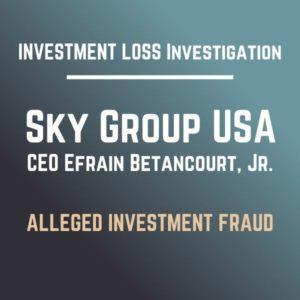 Sky Group USA CEO Efrain Betancourt Jr Fraud Scam